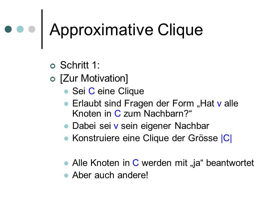Approximative Clique Schritt 1: [Zur Motivation] Sei C eine Clique